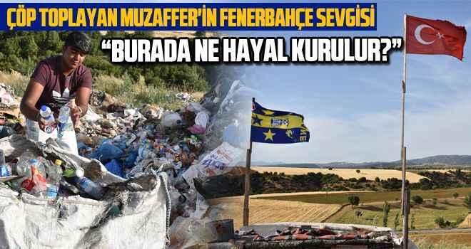 """Çöp toplayan Muzaffer'in Fenerbahçe sevgisi: """"Burada ne hayal kurulur?"""""""