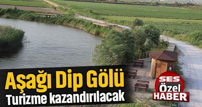 Aşağı Dip Gölü, turizme kazandırılacak