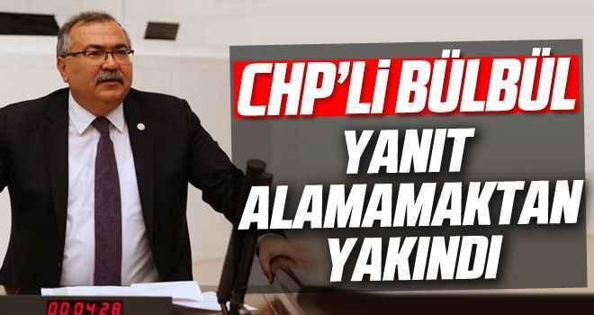 CHP'li Bülbül, yanıt alamamaktan yakındı