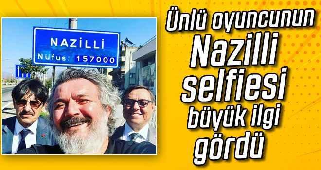 Ünlü oyuncunun Nazilli selfiesi büyük ilgi gördü