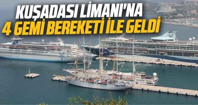 Kuşadası Limanı'na 4 gemi bereketi ile geldi