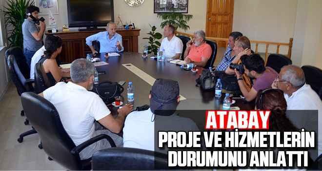 Atabay, proje ve hizmetlerin durumunu anlattı