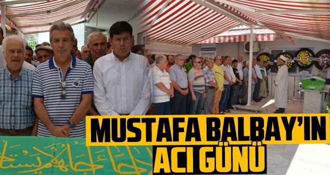Mustafa Balbay'ın acı günü