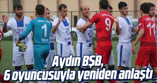 Aydın BŞB, 6 oyuncusuyla yeniden anlaştı