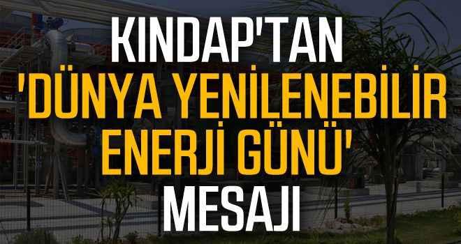 Kındap'tan 'Dünya Yenilenebilir Enerji Günü' mesajı