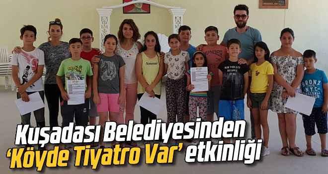Kuşadası Belediyesinden 'Köyde Tiyatro Var' etkinliği