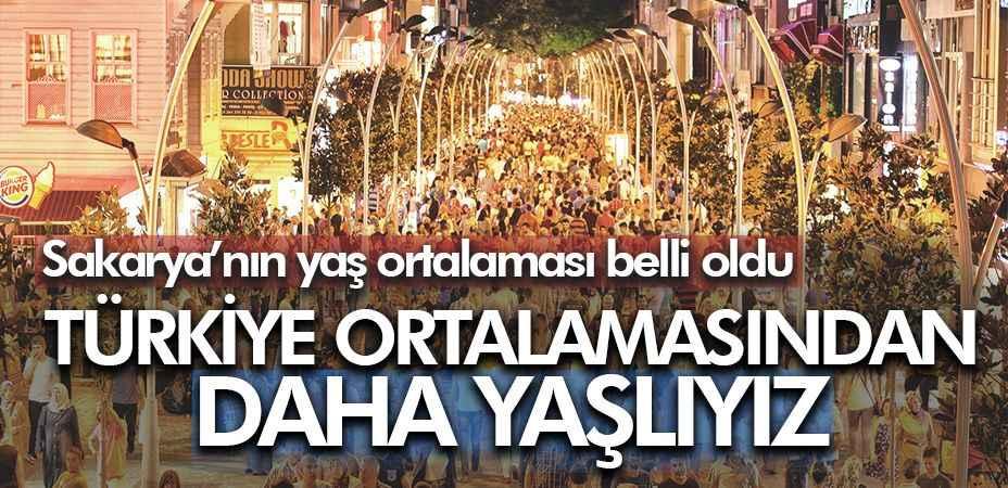Sakarya'nın nüfusu, Türkiye nüfusuna göre daha yaşlı
