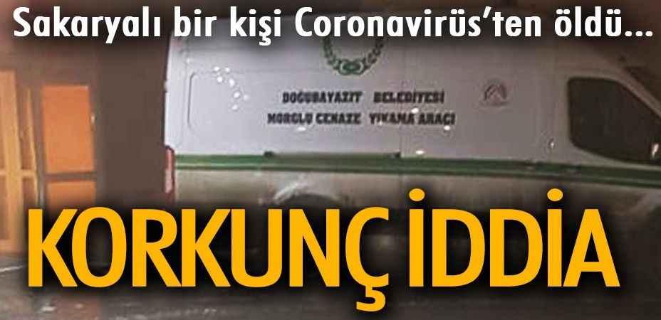 Ağrı'da korkunç iddia.. Sakaryalı bir kişi Coronavirüs'ten öldü!
