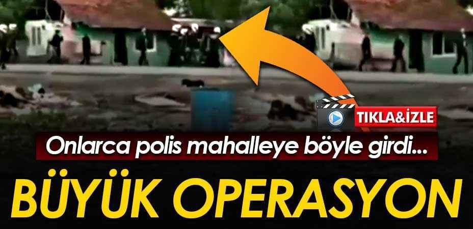 Küpçüler'de büyük uyuşturucu operasyonu! Polisler mahalleye böyle girdi...