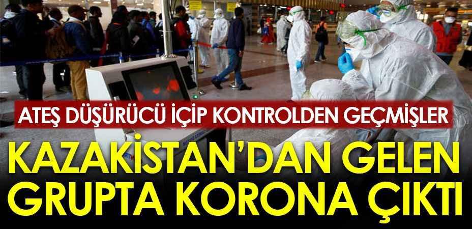 Ateş düşürücü içip hava limanındaki kontrolden geçmişler... Kazakistan'dan gelen Türk vatandaşlarında korona çıktı