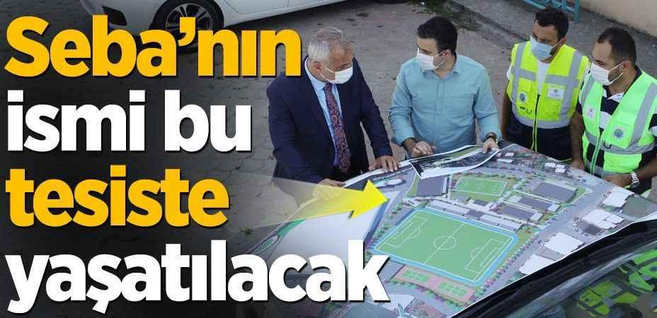 Süleyman Seba'nın adının yaşatılacağı spor kompleksi projesi hayata geçiyor