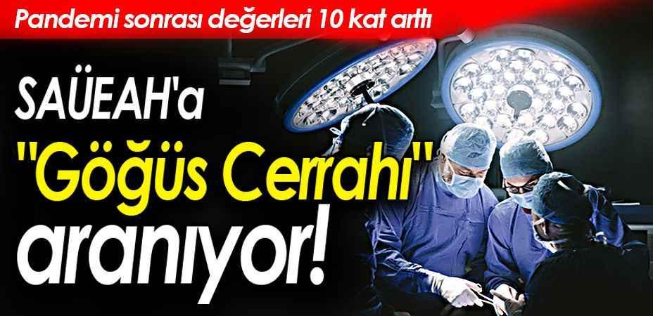 """SAÜEAH'a """"Göğüs Cerrahı"""" aranıyor!"""