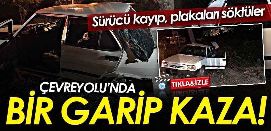 Çevreyolu'nda bir garip kaza! Sürücü kayıp, plakaları söktüler…
