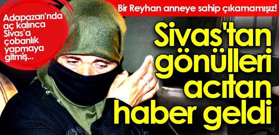Bir Reyhan anneye sahip çıkamamışız! Sivas'tan gönülleri acıtan haber geldi