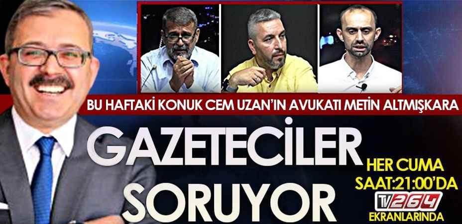 Cem Uzan'ın avukatı  Altmışkara Gazeteciler Soruyor'da