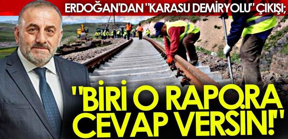 """Erdoğan'dan """"Karasu Demiryolu"""" çıkışı; """"Biri o rapora cevap versin!"""""""
