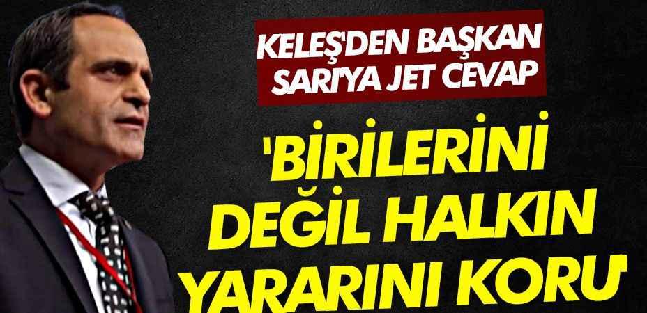 CHP'li Keleş'den Başkan Sarı'ya jet cevap 'Birilerini değil, halkın yararını koru'