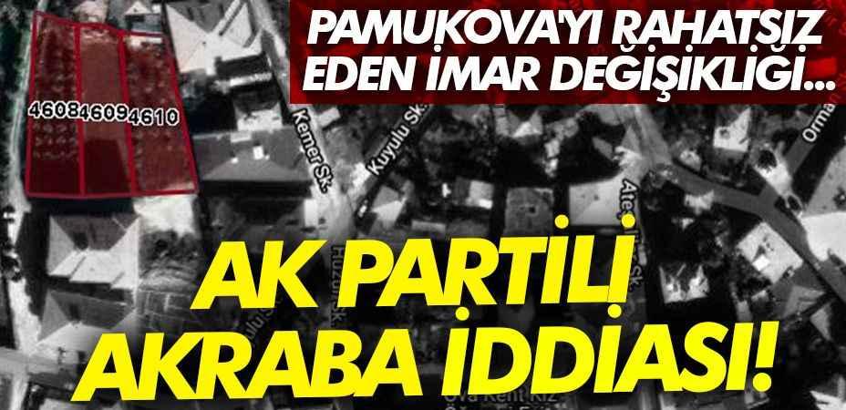 Pamukova'yı rahatsız eden imar değişikliği... AK Partili akraba iddiası!