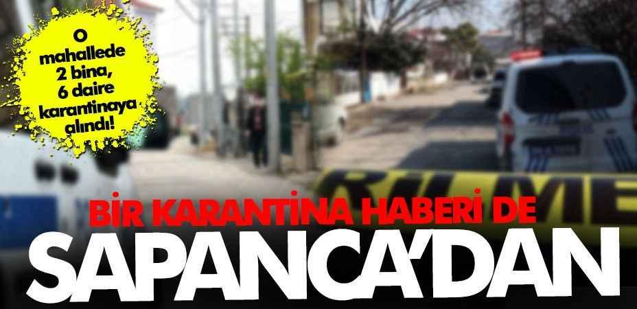 Karantina genişliyor! Sapanca'da iki apartman karantinaya alındı!
