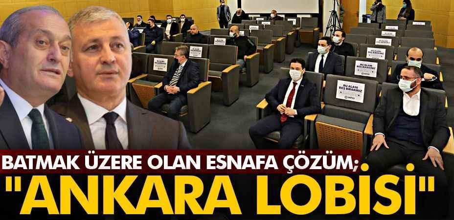 """Batmak üzere olan esnafa çözüm; """"Ankara Lobisi"""""""