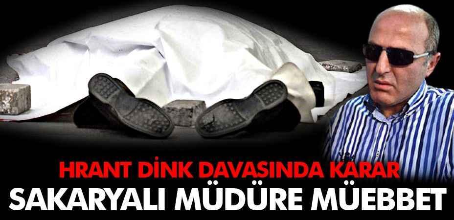 Hrant Dink davasında karar... Sakaryalı Emniyet müdürü müebbet aldı