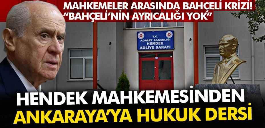 """Sakarya ve Ankara mahkemeleri arasında Bahçeli krizi! """"Bahçeli'nin ayrıcalığı yok"""""""