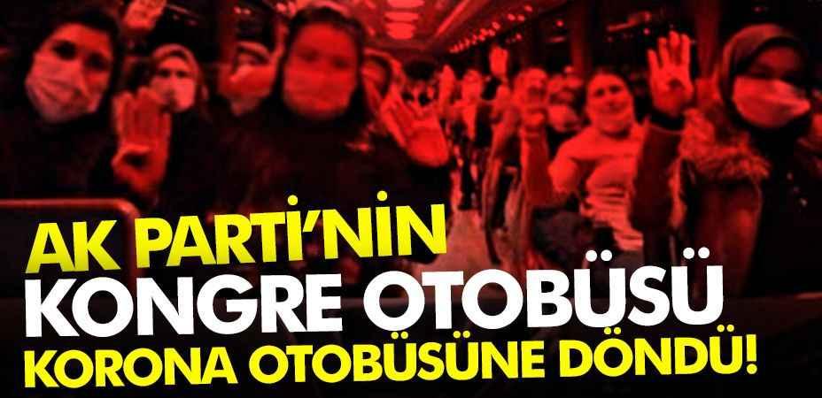 Ak Parti'nin kongre otobüsü korona otobüsüne döndü!