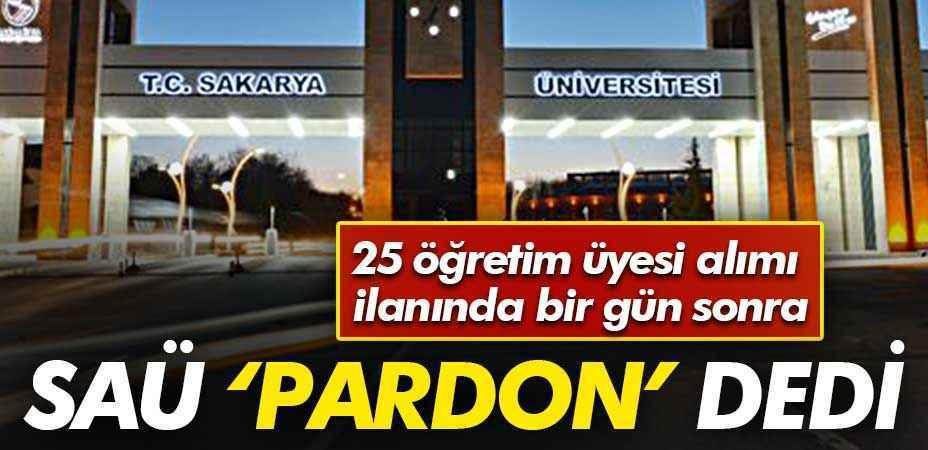 SAÜ 25 öğretim üyesi alımı ilanında bir gün sonra 'Pardon' dedi!