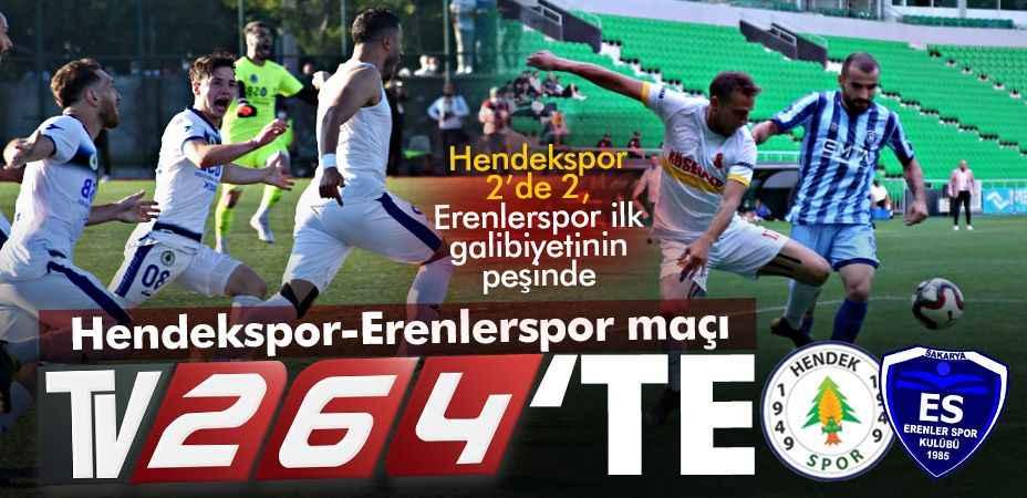 Hendekspor-Erenlerspor karşılaşması TV264'te!