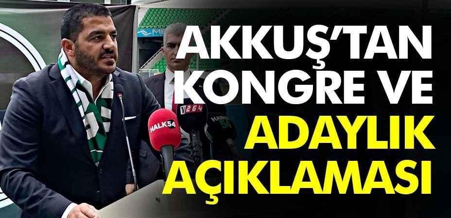 Akkuş'tan kongre ve adaylık açıklaması: Sakaryaspor'un menfaati için...