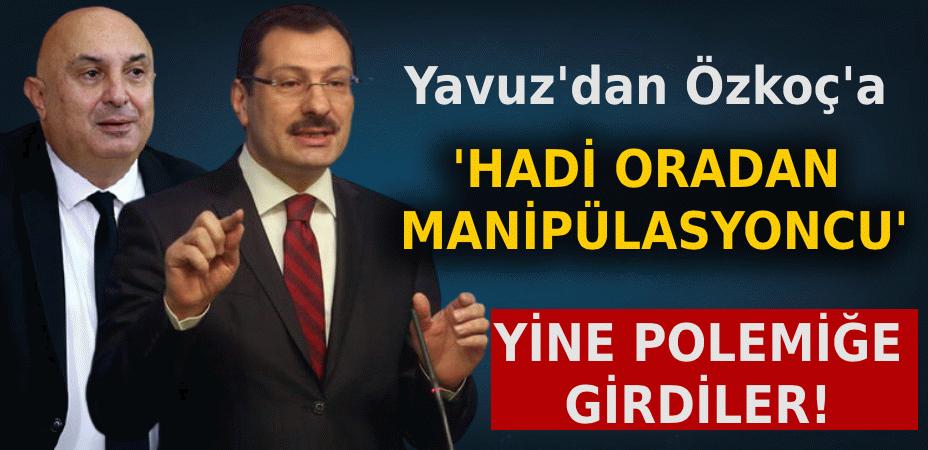 Yavuz'dan Özkoç'a 'Hadi oradan manipülasyoncu'