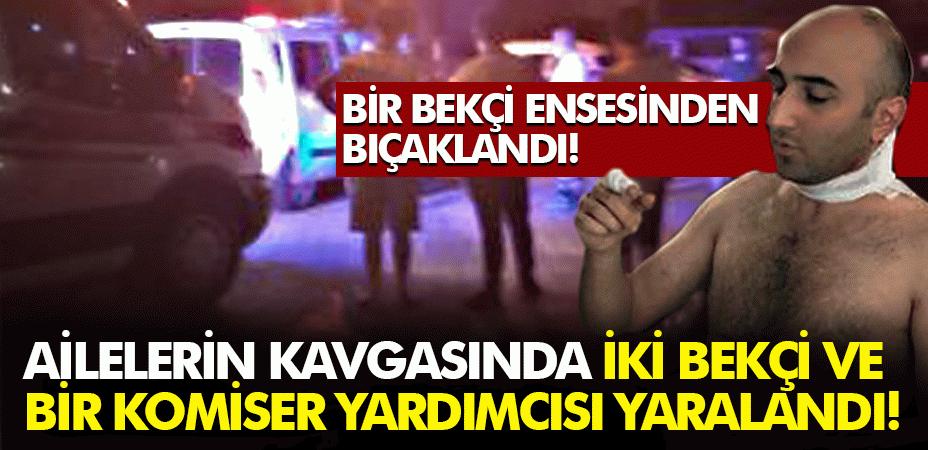 Erenler'de ailelerin kavgasında iki bekçi ve bir komiser yardımcısı yaralandı!