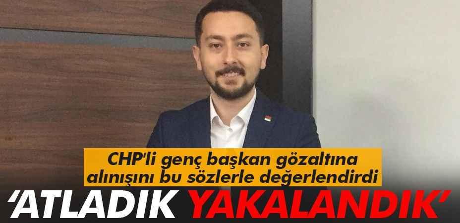 CHP'li genç başkan gözaltına alınışını bu sözlerle değerlendirdi  'Süreyi atladık yakalandık'