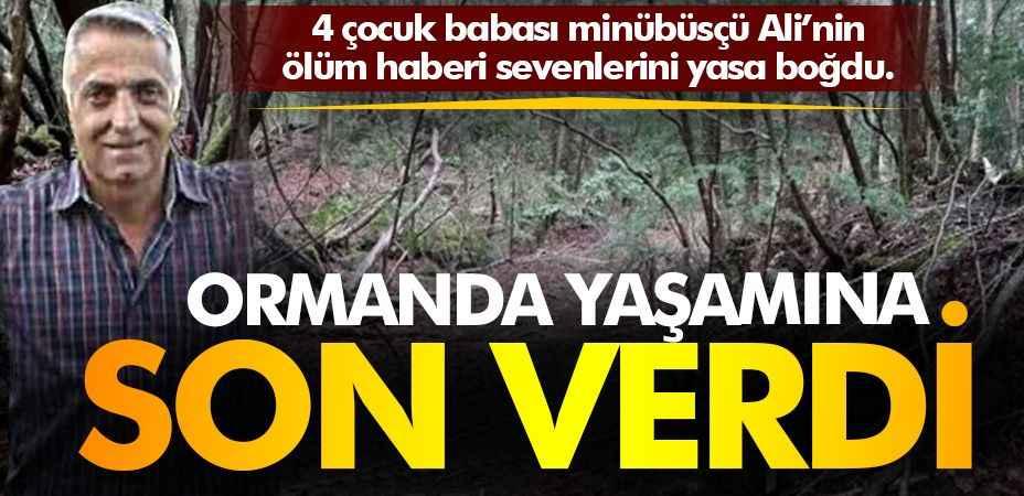 Minibüscü Ali ormanda yaşamına son verdi