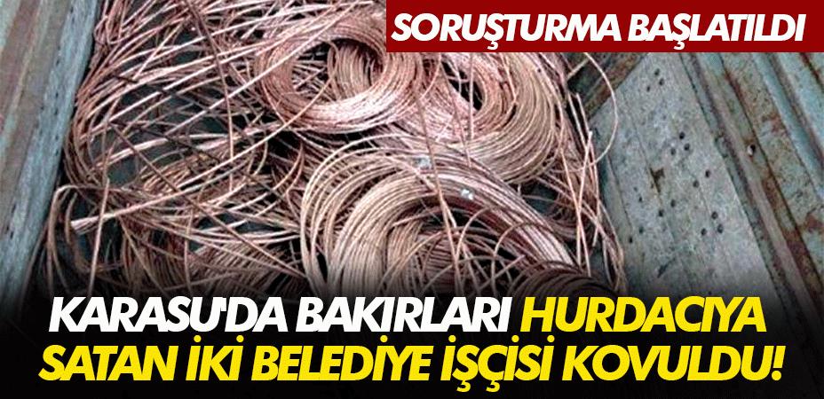 Karasu'da bakırları hurdacıya satan iki belediye işçisi kovuldu!