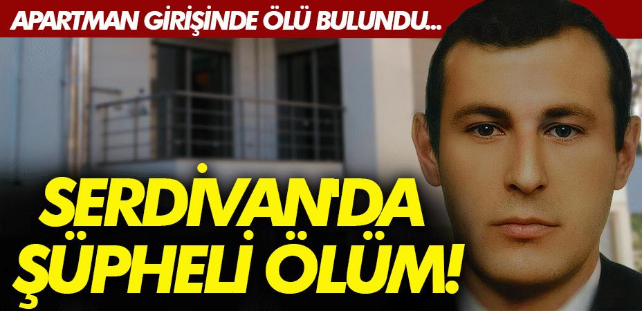 Serdivan'da şüpheli ölüm! Apartman girişinde ölü bulundu...