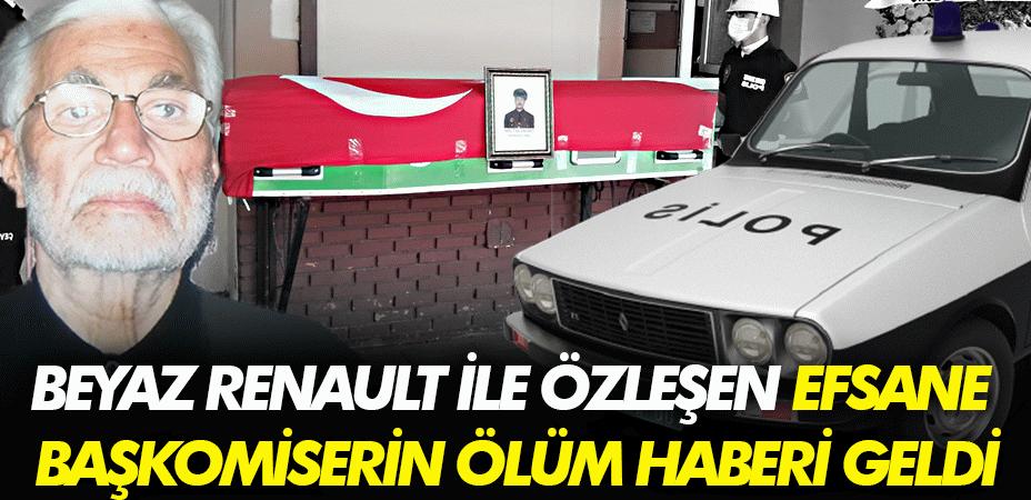 Beyaz Renault ile özleşen efsane başkomiserin ölüm haberi geldi