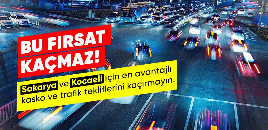 Sakarya ve Kocaeli için en avantajlı trafik ve kasko teklifi!