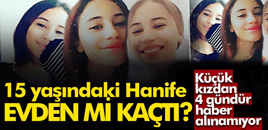 15 yaşındaki Hanife evden mi kaçtı? Küçük kızdan 4 gündür haber alınamıyor