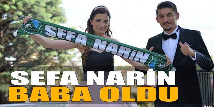 Sefa Narin Baba Oldu