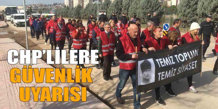 Ankara'ya Yürüyen CHP'lilere Güvenlik Uyarısı