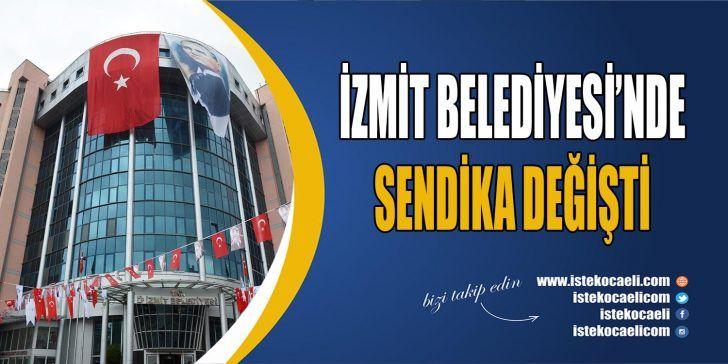 İzmit Belediyesi'nde Yetkili Sendika Değişti