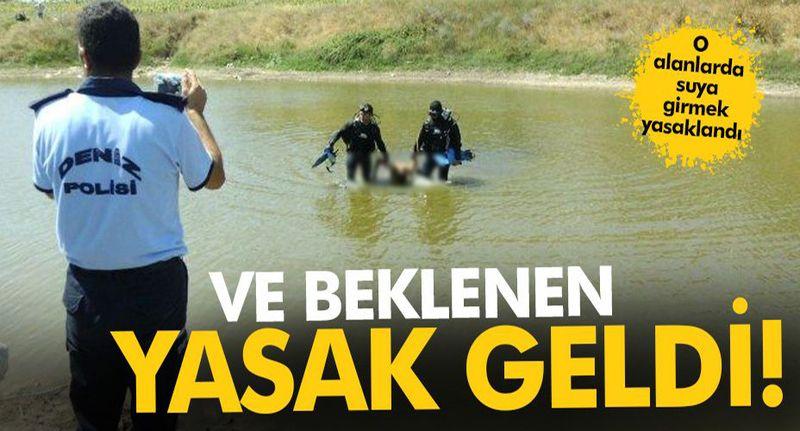Valilik boğulmaları önlemek için o alanlarda suya girmeyi yasakladı