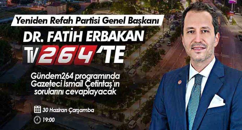 Fatih Erbakan bugün TV264'te İsmail Çetintaş'ın Canlı yayın konuğu olacak