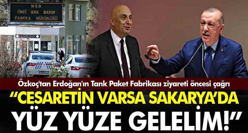 """Özkoç'tan Erdoğan'ın Tank Paket Fabrikası ziyareti öncesi çağrı, """"Biraz cesaretin varsa Sakarya'da yüz yüze gelelim"""""""