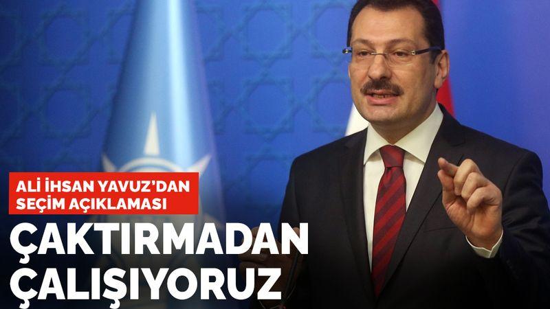 """Ali İhsan Yavuz'dan seçim açıklaması: """"Çaktırmadan çalışıyoruz..!"""""""