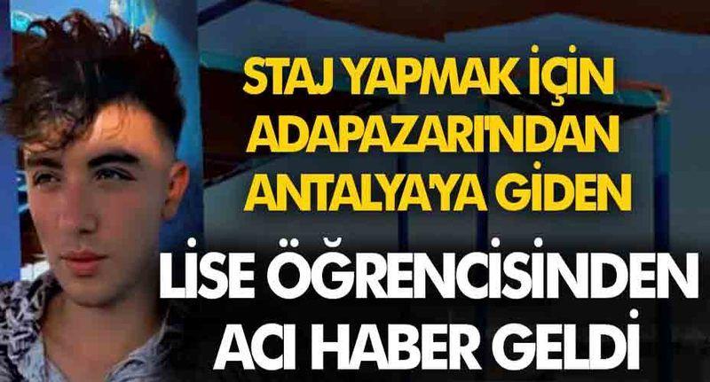 Staj yapmak için Antalya'ya giden Pamukovalı lise öğrencisinden acı haber geldi...