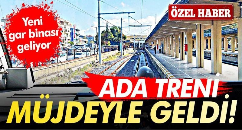 ADA Treni seferlerine başladı...Yeni gar binası geliyor