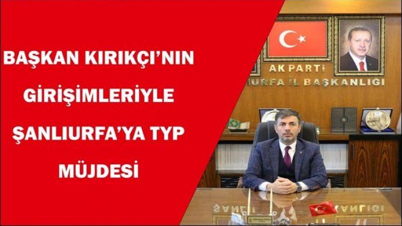 Başkan Kırıkçı'dan  Urfa'ya TYP Müjdesi :2 Bin 550 kişilik kontenjan verildi.