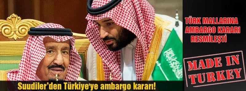 Suudi Arabistan bize resmen ambargo başlattı